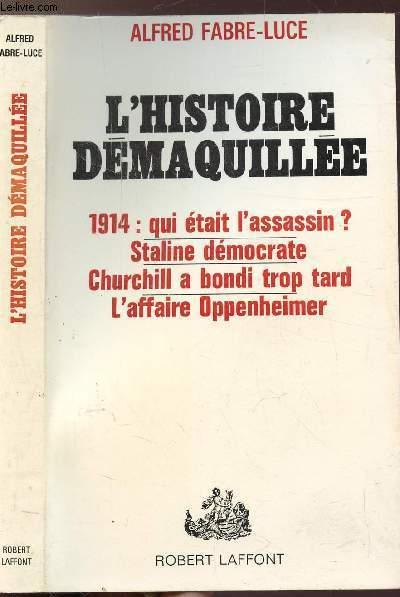 L'HISTOIRE DEMAQUILLEE - 1914 : QUI ETAIT L'ASSASSIN ? STALINE DEMOCRATE - CHURCHILL A BONDI TROP TARD - L'AFFAIRE OPPENHEIMER