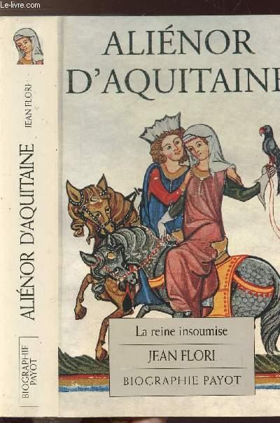 ALIENOR D'AQUITAINE - LA REINE INSOUMISE