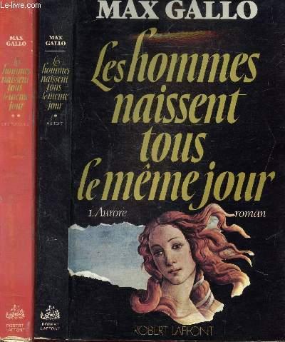 LES HOMMES NAISSENT TOUS LE MEME JOUR - 2 VOLUMES - TOMES I+II - AURORE - CREPUSCULE