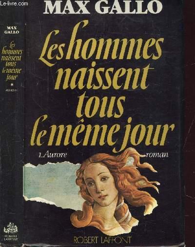 LES HOMMES NAISSENT TOUS LE MEME JOUR - TOME I - AURORE