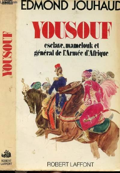 YOUSOUF - ESCLAVE, MAMELOUK ET GENERAL DE L'ARMEE D'AFRIQUE