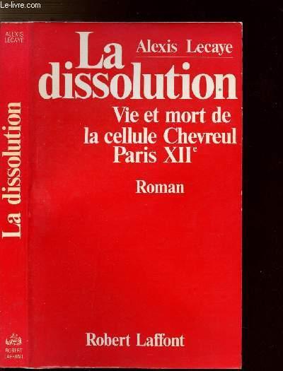 LA DISSOLUTION - VIE ET MORT DE LA CELLULE CHEVREUL PARIS XIIEME