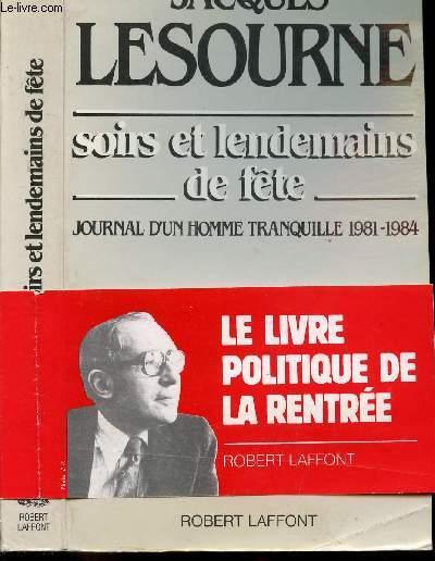 SOINS ET LENDEMAINS DE FETE - JOURNAL D'UN HOMME TRANQUILLE 1981-1984