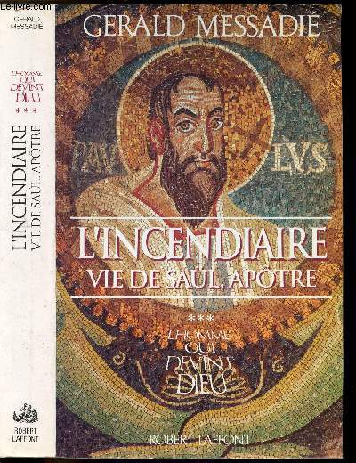 L'HOMME QUI DEVINT DIEU - TOME III - L'INCENDIAIRE VIE DE SAUL, APOTRE