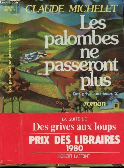 DES GRIVES AUX LOUPS - TOME II - LES PALOMBES NE PASSERONT PLUS