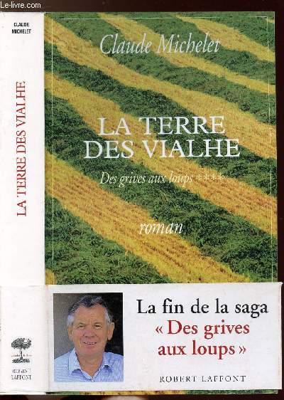 DES GRIVES AUX LOUPS - TOME IV - LA TERRE DES VIALHE