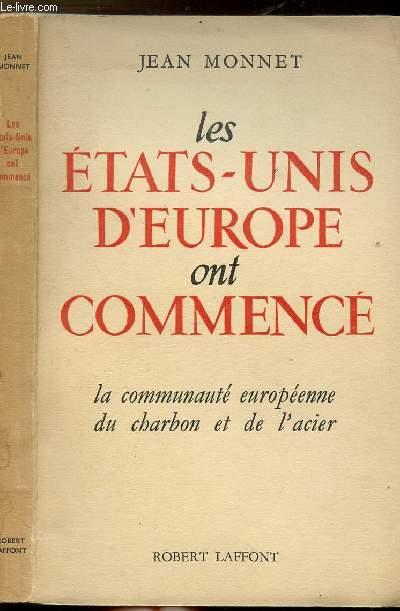 LES ETATS-UNIS D'EUROPE ONT COMMENCE - LA COMMUNAUTE EUROPEENNE DU CHARBON ET DE L'ACIER - DISCOURS ET ALLOCATIONS 1952-1954