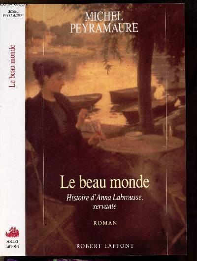 LE BEAU MONDE  HISTOIRE D'ANNA LABROUSSE, SERVANTE