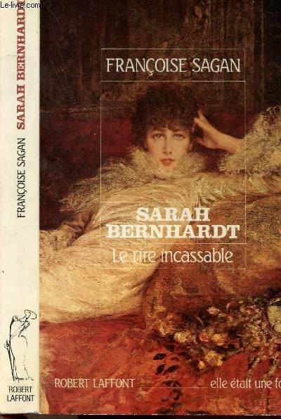SARAH BERNHARDT- LE RIRE INCASSABLE