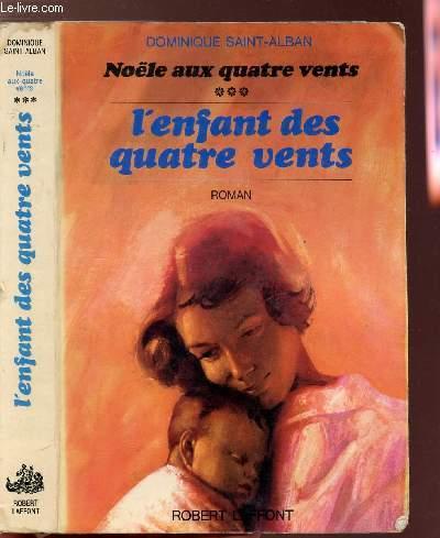 NOELE AUX QUATRE VENTS - TOME III - L'ENFANT DES QUATRE VENTS