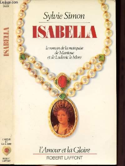 ISABELLA - LE ROMAN DE LA MARQUISE DE MANTOUE ET DE LUDOVIC LE MORE