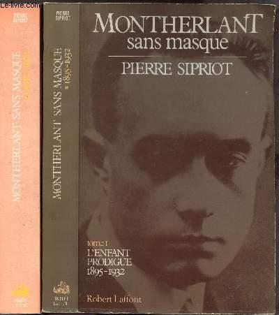 MONTHERLANT SANS MASQUE - 2 VOLUMES - TOMES I+II - L'ENFANT PRODIGUE 1895-1932 / ECRIS AVEC TON SANG 1932-1972
