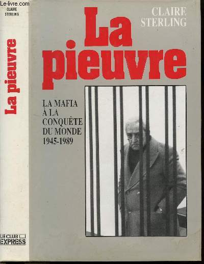 LA PIEUVRE - LA MAFIA A LA CONQUETE DU MONDE 1945-1989