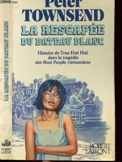 LA RESCAPEE DU BATEAU BLANC - HISTOIRE DE TRAN HUE HUE DANS LA TRAGEDIE DES BOAT-PEOPLE VIETNAMIENS