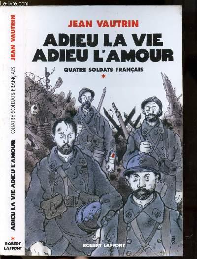 ADIEU LA VIE ADIEU L'AMOUR - TOME I - QUATRE SOLDATS FRANCAIS