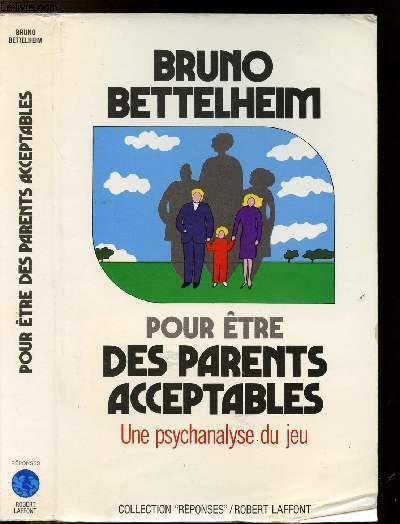POUR ETRE DES PARENTS ACCEPTABLES - UNE PSYCHANALYSE DU JEU