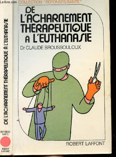 DE L'ACHARNEMENT THERAPEUTIQUE A L'EUTHANASIE - COLLECTION