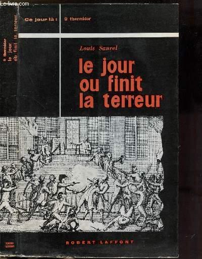 LE JOUR OU FINIT LA TERREUR - LE NEUF THERMIDOR - 27 JUILLET 1794 - COLLECTION