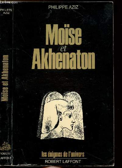 MOISE ET AKHENATON - COLLECTION LES ENIGMES DES UNIVERS