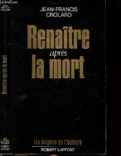 RENAITRE APRES LA MORT - COLLECTION LES ENIGMES DES UNIVERS