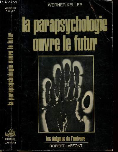 LA PARAPSYCHOLOGIE OUVRE LE FUTUR- COLLECTION LES ENIGMES DES UNIVERS