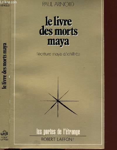 LE LIVRE DES MORTS MAYA - L'ECRITURE MAYA DECHIFFREE - COLLECTION LES PORTES DE L'ETRANGE