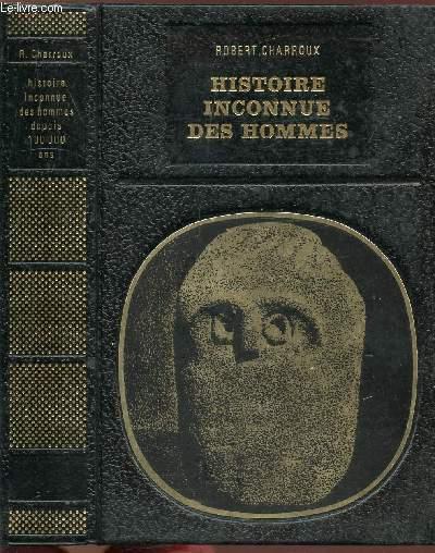 HISTOIRE INCONNUE DES HOMMES DEPUIS CENT MILLE ANS - COLLECTION LES ENIGMES DE L'UNIVERS