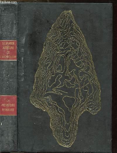LA PREHISTOIRE RETROUVEE - COLLECTION LA GRANDE AVENTURE DE L'ARCHEOLOGIE