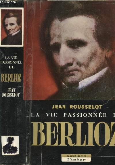 LA VIE PASSIONNEE DE BERLIOZ