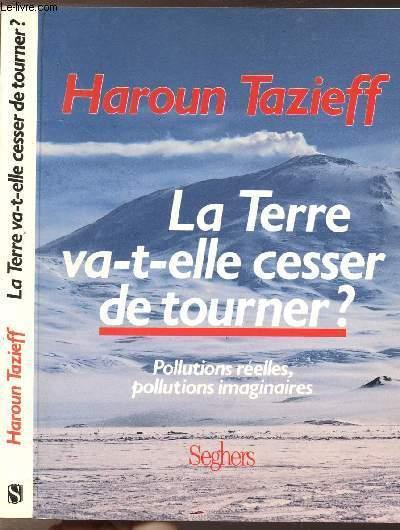LA TERRE VA-T-ELLE CESSER DE TOURNER ? - POLLUTIONS REELLES, POLLUTIONS IMAGINAIRES