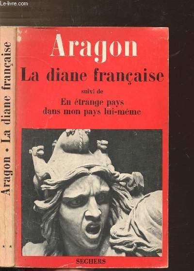 LA DIANE FRANCAISE SUIVI DE EN ETRANGE PAYS DANS MON PAYS LUI-MEME - COLLECTION P.S.