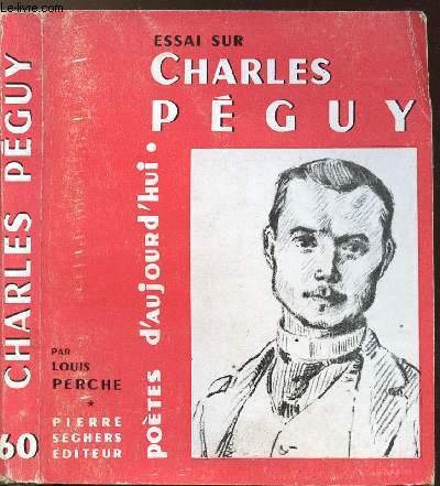 ESSAI SUR CHARLES PEGUY - COLLECTION POETES D'AUJOURD'HUI N°60