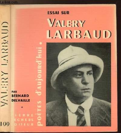 ESSAI SUR VALERY LARBAUD - COLLECTION POETES D'AUJOURD'HUI N°100