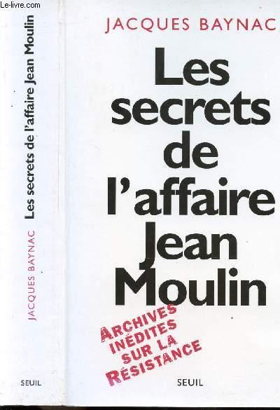 LES SECRETS DE L'AFFAIRE JEAN MOULIN - CONTEXTES, CAUSES ET CIRCONSTANCES