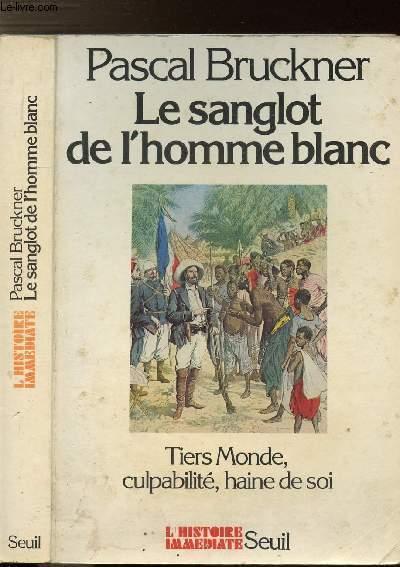 LE SANGLOT DE L'HOMME BLANC - THIERS-MONDE, CULPABILITE, HAINE DE SOI
