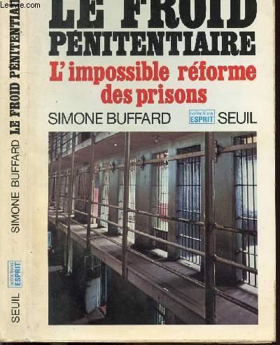LE FROID PENITENTIAIRE - L'IMPOSSIBLE REFORME DES PRISONS