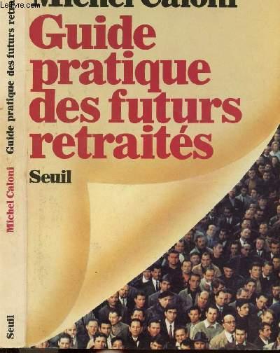 GUIDE PRATIQUE DES FUTURS RETRAITES - BIENTOT LE TEMPS RETROUVE