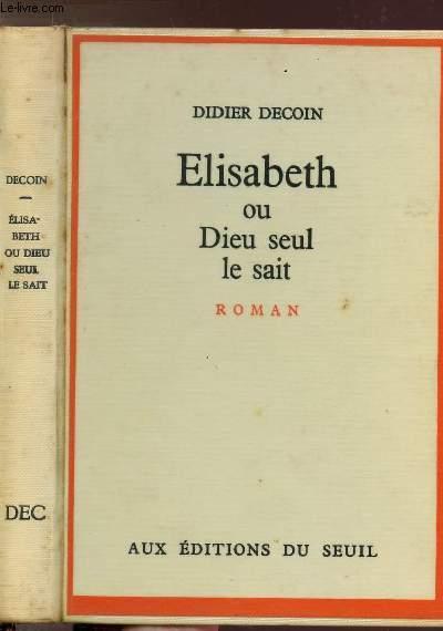 ELISABETH OU DIEU SEUL LE SAIT
