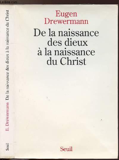 DE LA NAISSANCE DES DIEUX A LA NAISSANCE DU CHRIST - UNE INTERPRETATION DES RECITS DE LA NATIVITE DE JESUS D'APRES LA PSYCHOLOGIE DES PROFONDEURS