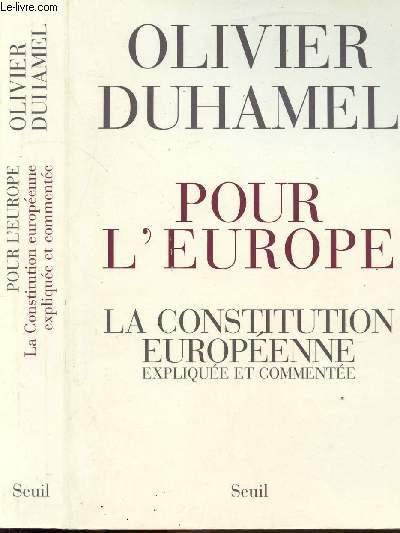 POUR L'EUROPE - LA CONSTITUTION EUROPEENNE EXPLIQUEE ET COMMENTEE
