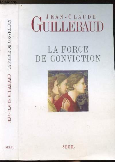 LA FORCE DE CONVICTION - A QUOI POUVONS-NOUS CROIRE ?