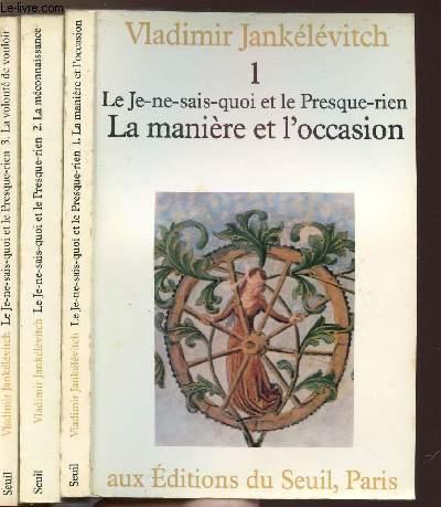 LE JE-NE-SAIS-QUOI ET LE PRESQUE-RIEN - 3 VOLUMES - TOMES I+II+III - LA MANIERE ET L'OCCASION - LA MECONNAISSANCE, LE MALENTENDU - LA VOLONT DE VOULOIR