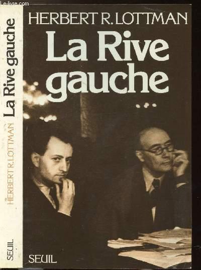 LA RIVE GAUCHE - DU FRONT POPULAIRE A LA GUERRE FROIDE