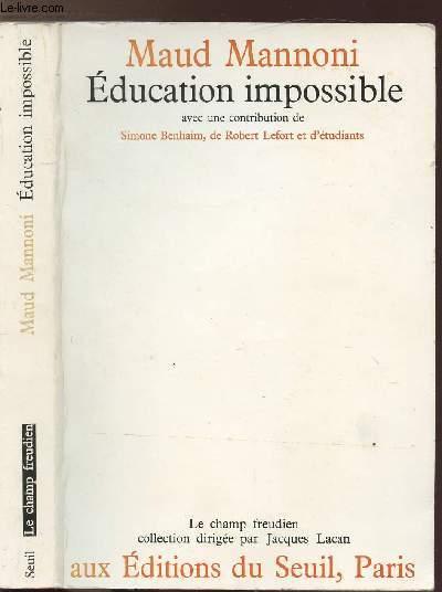 EDUCATION IMPOSSIBLE - AVEC UNE CONTRIBUTION DE SIMONE BENHAIM, DE ROBERT LEFORT ET D'UN GROUPE D'ETUDIANTS