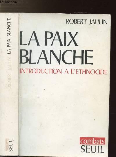 LA PAIX BLANCHE - INTRODUCTION A L'ETHNOCIDE