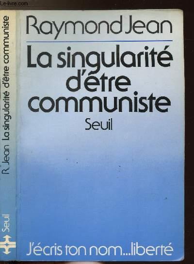 LA SINGULARITE D'ETRE COMMUNISTE