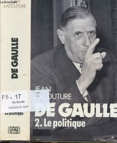 DE GAULLE - TOME II - LE POLITIQUE