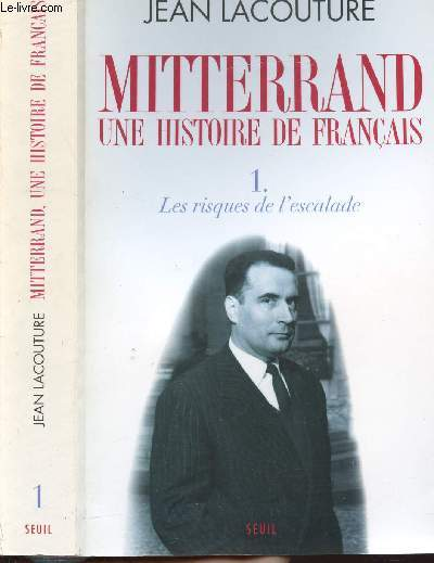 MITTERRAND UNE HISTOIRE DE FRANCAIS - TOME I - LES RISQUES DE L'ESCALADE