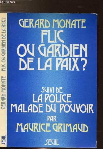 FLIC OU GARDIEN DE LA PAIX ? - SUIVI DE LA POLICE MALADE DU POUVOIR...