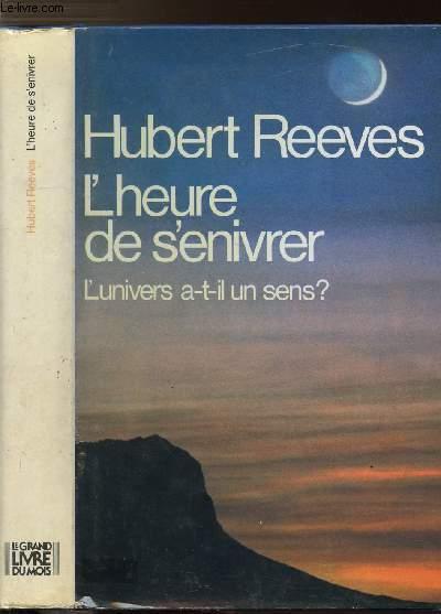 L'HEURE DE S'ENIVRER ? - L'UNIVERS A-T-IL UN SENS ?